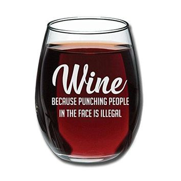 Wine Because Punching People In The Face is Illegal Funny 15oz Wine Glass  Unique Novelty Gift Idea for Him Her Mom Wife Boss Sister Best Friend BFF  Perfect Birthday Gifts for Coworker