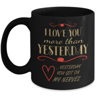 I love you more than yesterday - funny gift coffee mug