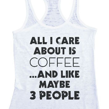 """All i care about is coffee and maybe like 3 people"" Womens Burnout Tank Top, RB Clothing Co"