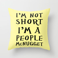 i'm not short i'm a people mcnugget Throw Pillow by Glamfoxx | Society6
