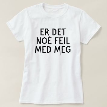 is there anything wrong with me in Norwegian white T-Shirt