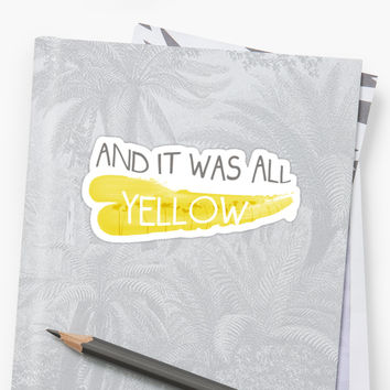 'It was all yellow ' Sticker by CldplyFansUnite
