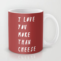 I Love You More Than Cheese Mug by Zany Du Designs