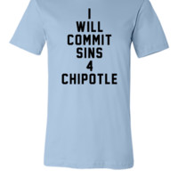 will commit sins 4 chipotle - Unisex T-shirt