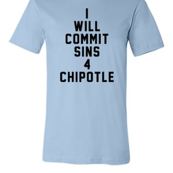 I will commit sins 4 chipotle - Unisex T-shirt