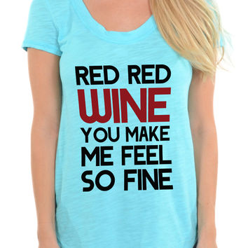 Red Red Wine You Make Me Feel So Fine - Slub Crew Neck Tee