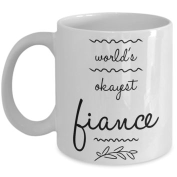 """Mug Gift For Fiance - Cute Engagement Gifts For Him - Valentines Day Mug For Him - World's Okayest Fiance Mug - White Ceramic 11"""" Vday Jar Cup For Coffee & Hot Cocoa"""