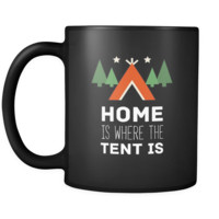 Camping Home is where the tent is 11oz Black Mug