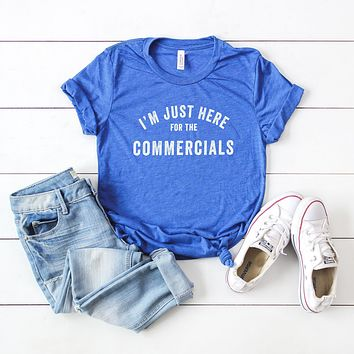 I'm Just here for the Commercials  Graphic Tee