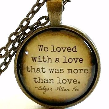 Edgar Allan Poe Quote Necklace | Glass Pendant | We Loved With A Love That Was More Than Love | Gothic Love Quote