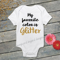 My Favorite Color is Glitter Shirt Gold Glitter Shirt Baby Shower Gift Baby Girl Clothes Baby Girl Shirt Sparkle Shirt Clothing 056