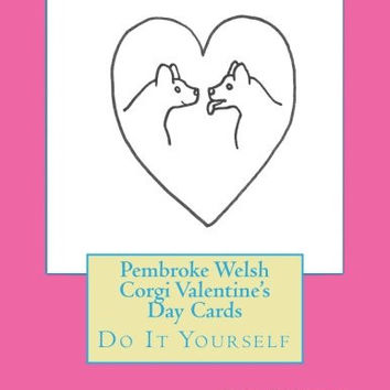 Pembroke Welsh Corgi Valentine's Day Cards: Do It Yourself