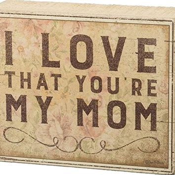 Rustic Inspired Box Sign, I Love That You're My Mom