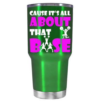 Cause its All About the Base on Translucent Green 30 oz Tumbler Cup