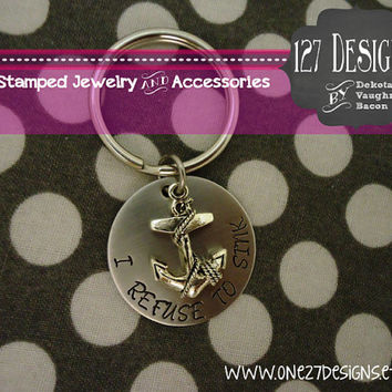 I Refuse To Sink Anchor key chain- Hand Stamped Stainless Steel SHIPPED in 10-14 Days SHIPPING TIME 3-5 Days