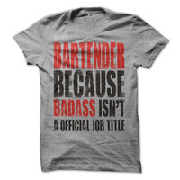 Bartender Because Badass Isn't A Official Job Title Tee. Occupation T-Shirt