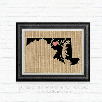 Maryland Love! - MD Burlap Printed Wall Art: Print, Silhouette, Print, Heart, Home, State, United States, Rustic, Typography, Artwork, Map