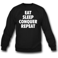 EAT CONQUER REPEAT SLEEP   crewneck sweatshirt