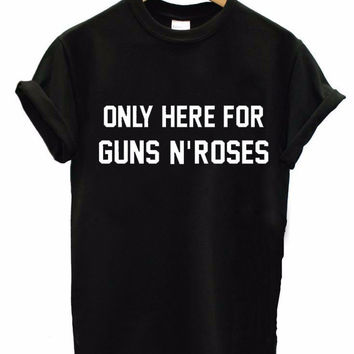 ONLY HERE FOR GUNS N' ROSES Women's Casual T-Shirt