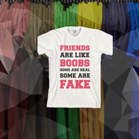 """""""Friends Are Like Boobs. Some Are Real, Some Are Fake"""""""
