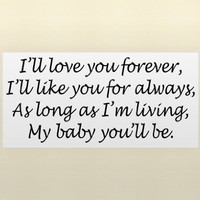 I'LL LOVE YOU FOREVER, I'LL LIKE YOU FOR ALWAYS, AS LONG AS I'M LIVING, MY BA...