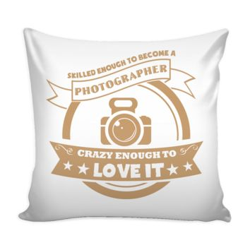 Funny Graphic Pillow Cover Skilled Enough To Become A Photographer Crazy