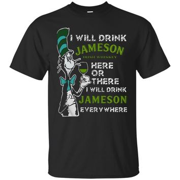 For Fun Dr Seuss I Will Drink Jameson Irish Whiskey Here Or There Shirt