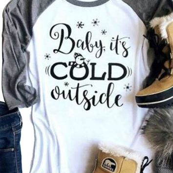 Baby It's Cold Outside Women's Christmas Snowman Letters 3/4 Sleeve T-shirt