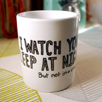 I Watch You Sleep At Night Mug - Hand Drawn