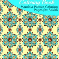 Mandala Pattern Coloring Pages for Adults: Mandalas Coloring Book