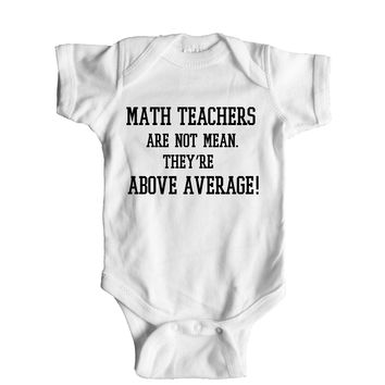 Math Teachers Are Not Mean They're Above Average Baby Onesuit