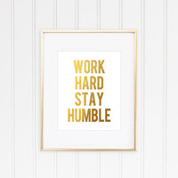 Work Hard Stay Humble Print, Gold Foil Print, Gold Leaf Art, Inspirational Quote, Typographic Print, Motivational Print, Gold Quote Print
