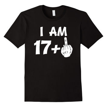 I Am 17 Plus Middle Finger Funny 18th Birthday T-Shirt