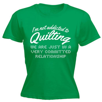 123t USA Women's I'm Not Addicted To Quilting Committed Relationship Funny T-Shirt