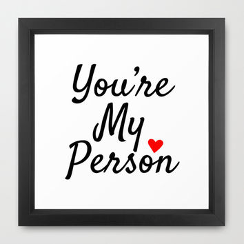 You're My Person Framed Art Print by CreativeAngel