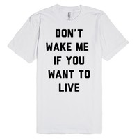 Don't Wake Me If you Want To Live