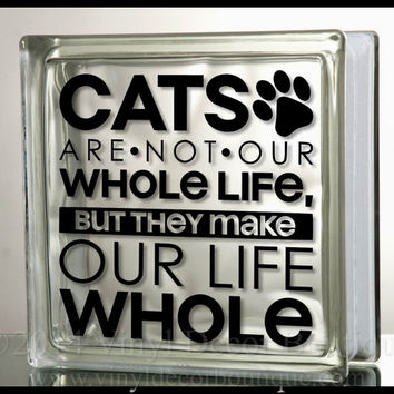 Cats make our life whole Glass Block Decal Tile Mirrors DIY Decal for Glass Blocks cats make our life whole