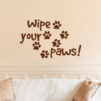 Wipe Your Paws Wall Decal Quote Dog Paw Print- Dog Quote Wall Decal- Dog Lovers Wall Art Pet Store Grooming Vinyl Lettering Home Decor Q275