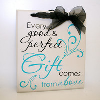 Every Good and Perfect Gift Comes From Above - Baby Sign, Religion and Baptism Gift, Christening Gifts, Nursery Decor, Bible verse