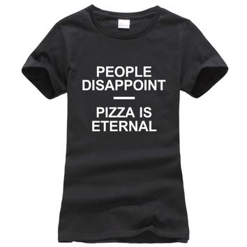 2017 summer female T-shirt PEOPLE DISAPPOINT PIZZA IS ETERNAL Cotton fashion T-Shirt Women harajuku brand korean funny Tops tees
