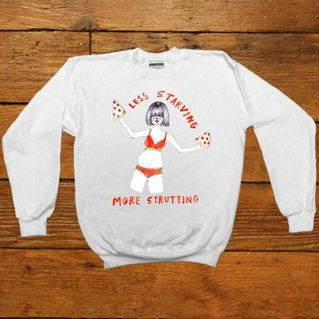 Less Starving, More Strutting -- Women's Sweatshirt