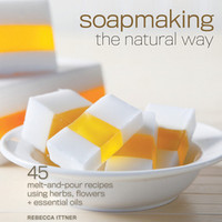 Soapmaking the Natural Way: Rebecca Ittner: 9781600597817: