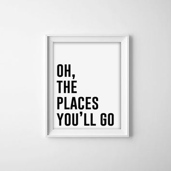 Oh the Places You'll go Typography Quote Art Print. Black and White. Travel Poster. Word Art. Office Decor. Modern Home Decor. Quote Poster.