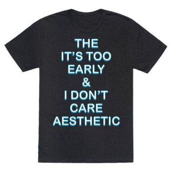 The It's Too Early & I Don't Care Aesthetic T-Shirt