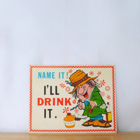 "Vintage Card Alcohol Humor ""Name It! I'll Drink It."" Drunk Man Cartoon Illustration Booze Wino Funny Card Wall Hanging Plaque"