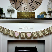 Love Is Sweet Banner, Burlap Wedding Garland, Sweets Table ,Rustic Wedding Banner, Valentine Decor, Bridal Shower Banner, Bridal Tea Party