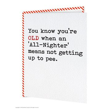 You Know You're OLD When An 'All-Nighter' Means Not Getting Up To Pee - Greeting Card