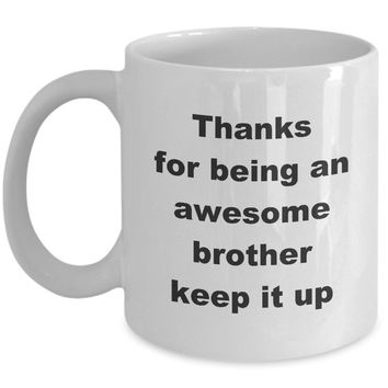 Thanks for being an awesome brother keep it up mug white love hate crazy funny novelty coffee cup gift