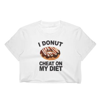 I Donut Cheat On My Diet - Women's Crop Top