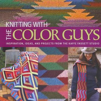 Knitting with the Color Guys: Inspiration, Ideas, and Projects from the Kaffe Fassett Studio: Knitting with the Color Guys